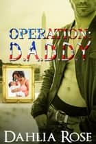Operation Daddy ebook by Dahlia Rose