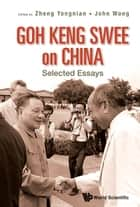 Goh Keng Swee on China - Selected Essays ebook by Yongnian Zheng, John Wong