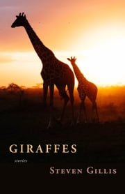 Giraffes and Other Stories ebook by Steven Gillis