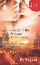 Princes of the Outback: The Rugged Loner / The Rich Stranger / The Ruthless Groom (Mills & Boon Spotlight) ebook by Bronwyn Jameson
