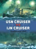 USN Cruiser vs IJN Cruiser ebook by Mark Stille,Mr Paul Wright,Howard Gerrard