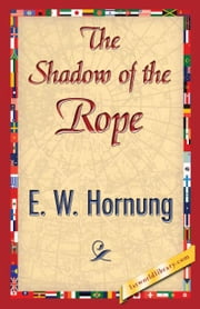 The Shadow of the Rope ebook by Hornung, E. W.