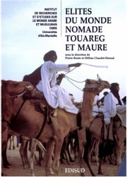 Élites du monde nomade touareg et maure ebook by Hélène Claudot-Hawad,Pierre Bonte,Catherine Hincker,Karima Direche-Slimani,Florence Camel,Tatiana Benfoughal,Hawad,Yahya Ould Al-Bara,Zekeria Ould Ahmed Salem,Abdel Wedoud Ould Cheikh,Catherine Taine-Cheikh,Collectif