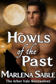 Howls of the Past (The Arbor Vale Werewolves, Paranormal Gay Romance) - The Arbor Vale Werewolves, Paranormal Gay Romance ebook by Marlena Sable
