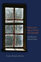 Ethics in an Age of Terror and Genocide - Identity and Moral Choice ebook by Kristen Renwick Monroe