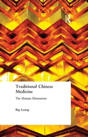 Traditional Chinese Medicine - The Human Dimension ebook by Big Leung