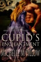 Cupid's Enchantment ebook by Michelle M. Pillow