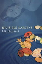 Invisible Gardens - A Novel ebook by Julie Shigekuni