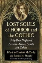 Lost Souls of Horror and the Gothic - Fifty-Four Neglected Authors, Actors, Artists and Others ebook by Elizabeth McCarthy, Bernice M. Murphy