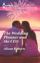 The Wedding Planner and the CEO ebook by Alison Roberts