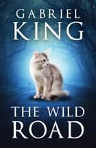 The Wild Road ebook by Gabriel King