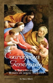 Courageous Generosity: A Bible Study for Women on Heroic Sacrifice ebook by Stacy Mitch
