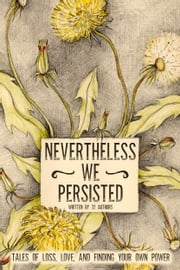 Nevertheless We Persisted - Tales of Loss, Love, and Finding Your Own Power ebook by Tanya Eby, Amy Oestreicher, Cat Gould,...