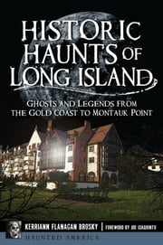 Historic Haunts of Long Island: Ghosts and Legends from the Gold Coast to Montauk Point ebook by Kerriann Flanagan Brosky,Joe Giaquinto