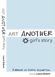 Just Another Girl's Story - A Memoir on Finding Redemption ebook by Laura Eckert
