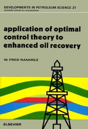 Application of Optimal Control Theory to Enhanced Oil Recovery ebook by Ramirez, W. Fred