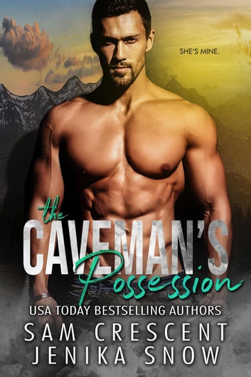 The Caveman's Possession (Cavemen, 2) - Cavemen, #2 ebook by Jenika Snow,Sam Crescent