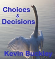Choices & Decisions ebook by Kevin Buckley
