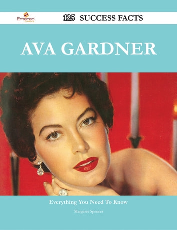 Ava Gardner 125 Success Facts - Everything you need to know about Ava Gardner ebook by Margaret Spencer