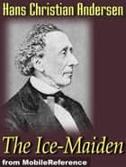 The Ice-Maiden (Mobi Classics) ebook by Hans Christian Andersen, Fanny Fuller (Translator)