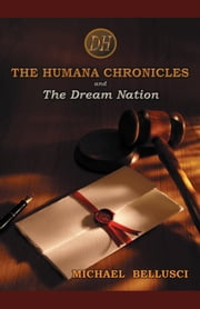 The Humana Chronicles - and The Dream Nation ebook by Michael Bellusci