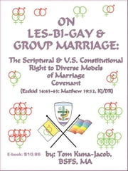 On Les-Bi-Gay and Small Group Civil and Domestic Unions Parallel with Hetero-Sexual Monogamy: The Scriptural and US Constitutional Right to Diverse Mo ebook by Kuna-Jacob, Thomas, J.