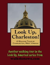 Look Up, Charleston! A Walking Tour of Charleston, West Virginia ebook by Doug Gelbert