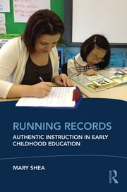 Running Records - Authentic Instruction in Early Childhood Education ebook by Mary Shea