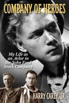 Company of Heroes - My Life as an Actor in the John Ford Stock Company ebook by Harry Carey, Jr.