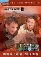 Haunted Waters ebook by Jerry B. Jenkins,Chris Fabry
