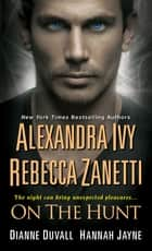 On the Hunt ebook by Alexandra Ivy, Rebecca Zanetti, Dianne Duvall,...