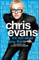 It's Not What You Think ebook by Chris Evans