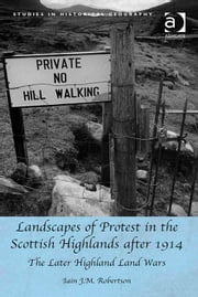 Landscapes of Protest in the Scottish Highlands after 1914 - The Later Highland Land Wars ebook by Dr Iain J M Robertson,Professor Robert Mayhew
