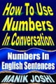 How to Use Numbers in Conversation: Numbers in English Sentences ebook by Manik Joshi