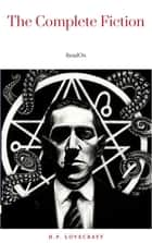 H.P. Lovecraft: The Complete Fiction ebook by H.P. Lovecraft