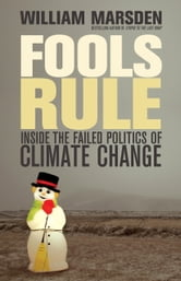Fools Rule - Inside the Failed Politics of Climate Change ebook by William Marsden