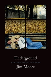 Underground - New and Selected Poems ebook by Jim Moore