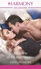 Memorie di un matrimonio eBook by Caitlin Crews