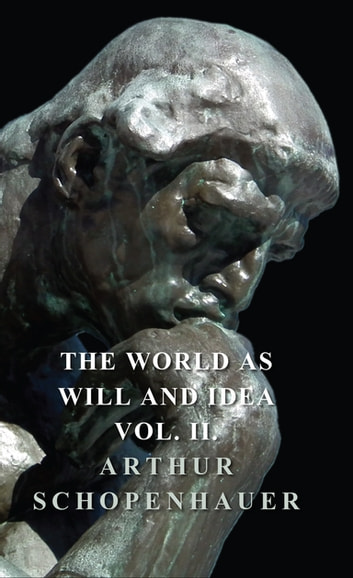 The World as Will and Idea - Vol. II. ebook by Arthur Schopenhauer