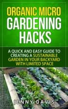 Organic Micro Gardening Hacks ebook by Jenny Davis