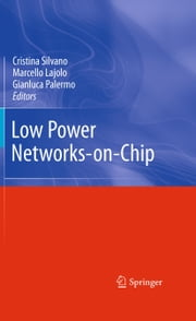 Low Power Networks-on-Chip ebook by Cristina Silvano,Marcello Lajolo,Gianluca Palermo
