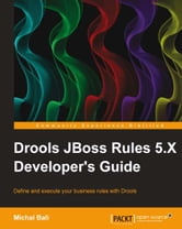 Drools JBoss Rules 5.X Developers Guide ebook by Michal Bali
