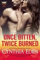 Once Bitten, Twice Burned ebook by Cynthia Eden