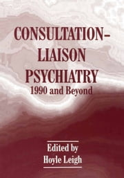 Consultation-Liaison Psychiatry - 1990 and Beyond ebook by Hoyle Leigh