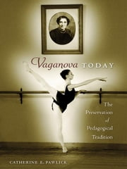 Vaganova Today: The Preservation of Pedagogical Tradition ebook by CatherinePawlick