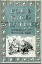 Blue Bird Weather ebook by Robert W. Chambers