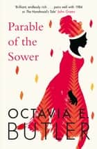 Parable of the Sower - A powerful tale of a dark and dystopian future ebook by Octavia E. Butler