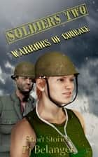 Soldiers Two: Warriors of Courage ebook by Pj Belanger
