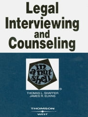 Shaffer and Elkins' Legal Interviewing and Counseling in a Nutshell, 4th ebook by Thomas Shaffer,James Elkins