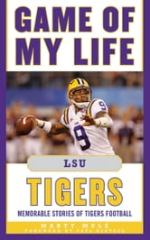Game of My Life LSU Tigers - Memorable Stories of Tigers Football ebook by Marty Mulé